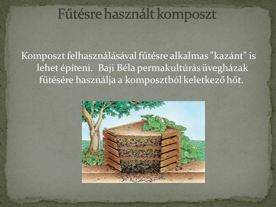 Komposzt felhasználásával fűtésre alkalmas kazánt is lehet építeni.
