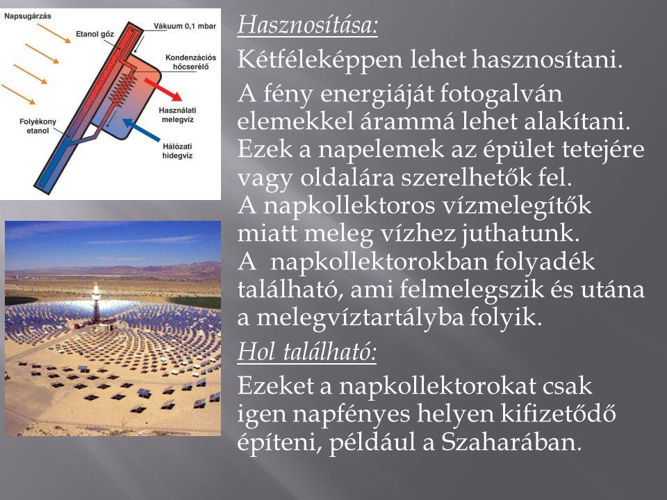 Hasznosítása: Kétféleképpen lehet hasznosítani. A fény energiáját fotogalván elemekkel árammá lehet alakítani. Ezek a napelemek az épület tetejére vag