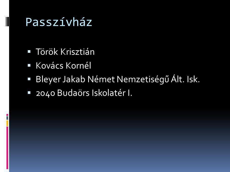 Passzívház  Török Krisztián  Kovács Kornél  Bleyer Jakab Német Nemzetiségű Ált. Isk.  2040 Budaörs Iskolatér I.
