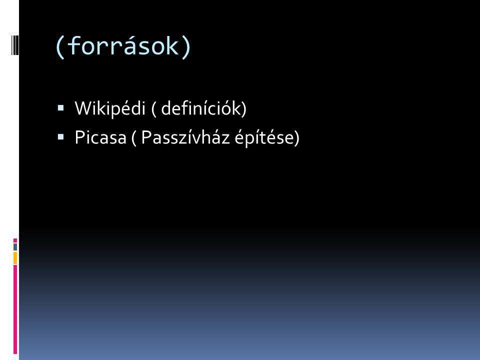 (források)  Wikipédi ( definíciók)  Picasa ( Passzívház építése)