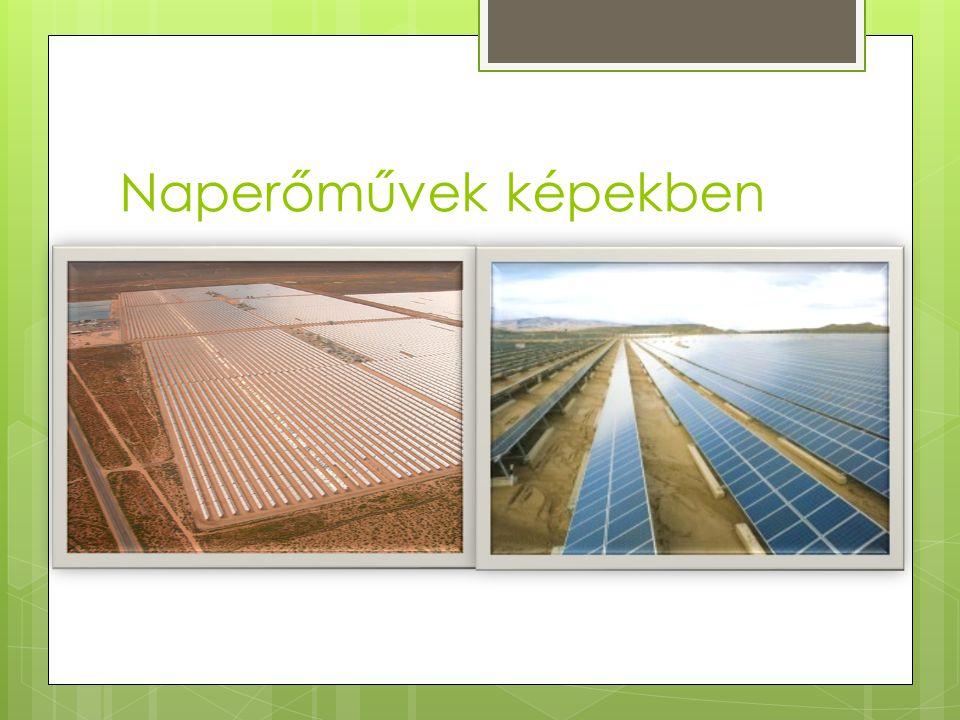 Naphőerőmű  A naphőerőművek a napkollektorok elvén a Nap infravörös energiáját gőzfejlesztésre használják, és ezt turbinákkal alakítják elektromos ár