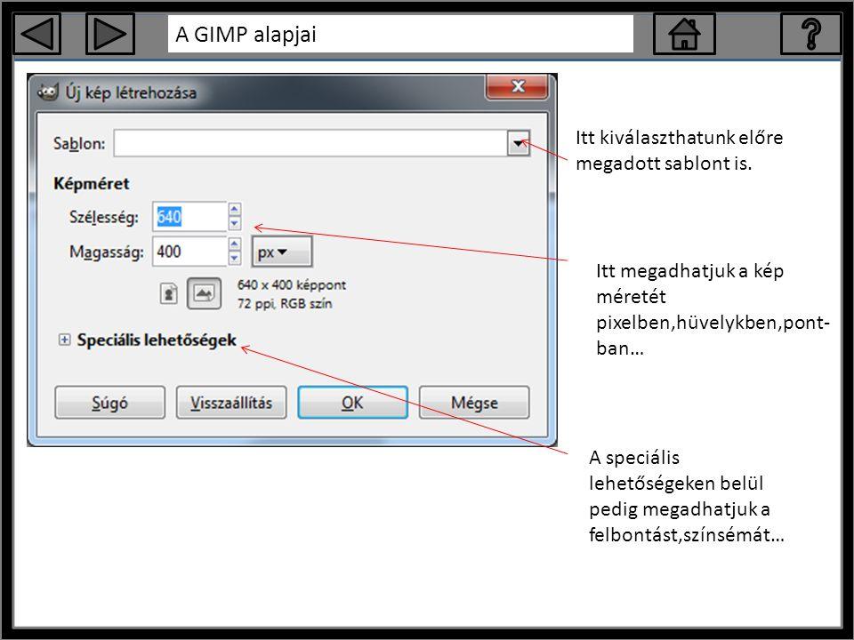 A GIMP alapjai Itt megadhatjuk a kép méretét pixelben,hüvelykben,pont- ban… Itt kiválaszthatunk előre megadott sablont is.