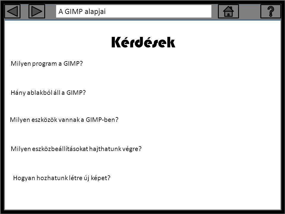A GIMP alapjai Kérdések Milyen program a GIMP.Hány ablakból áll a GIMP.