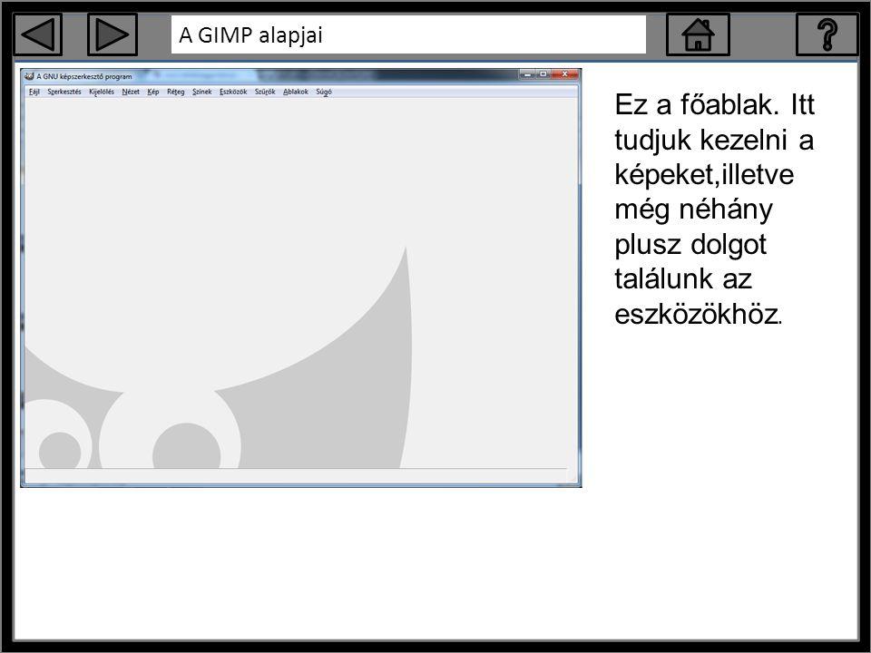 A GIMP alapjai Ez a főablak.