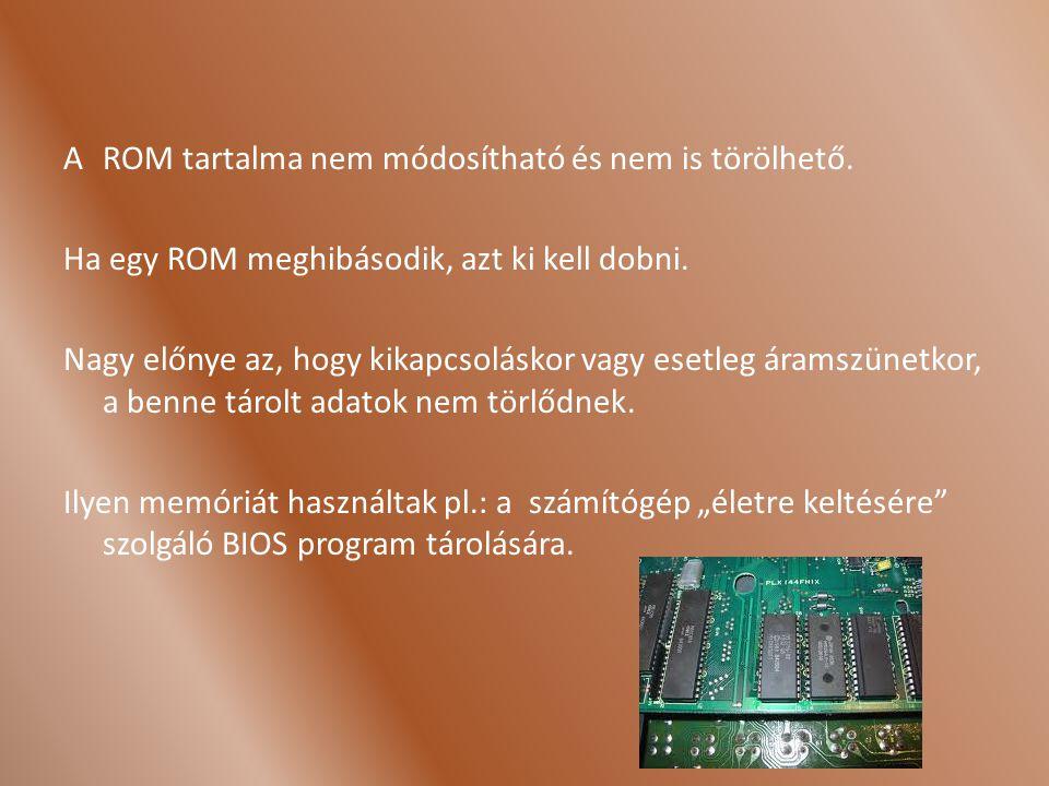 AROM tartalma nem módosítható és nem is törölhető. Ha egy ROM meghibásodik, azt ki kell dobni. Nagy előnye az, hogy kikapcsoláskor vagy esetleg áramsz