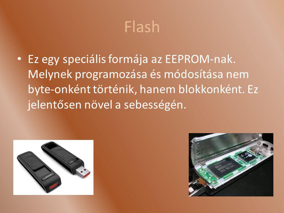 Flash Ez egy speciális formája az EEPROM-nak. Melynek programozása és módosítása nem byte-onként történik, hanem blokkonként. Ez jelentősen növel a se