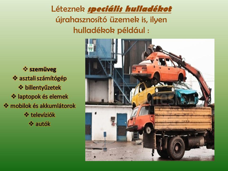 Léteznek speciális hulladékot újrahasznosító üzemek is, ilyen hulladékok például :