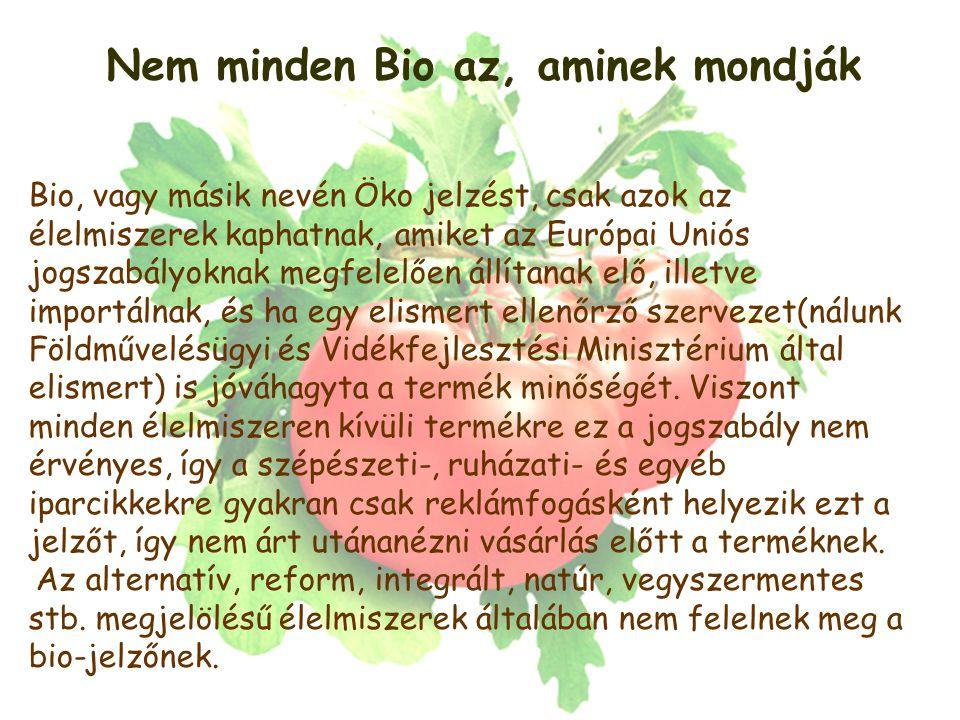 Nem minden Bio az, aminek mondják Bio, vagy másik nevén Öko jelzést, csak azok az élelmiszerek kaphatnak, amiket az Európai Uniós jogszabályoknak megfelelően állítanak elő, illetve importálnak, és ha egy elismert ellenőrző szervezet(nálunk Földművelésügyi és Vidékfejlesztési Minisztérium által elismert) is jóváhagyta a termék minőségét.