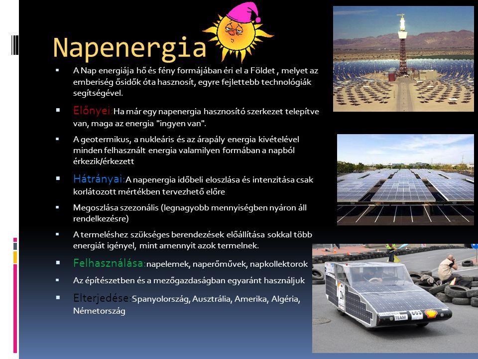 Napenergia  A Nap energiája hő és fény formájában éri el a Földet, melyet az emberiség ősidők óta hasznosít, egyre fejlettebb technológiák segítségével.