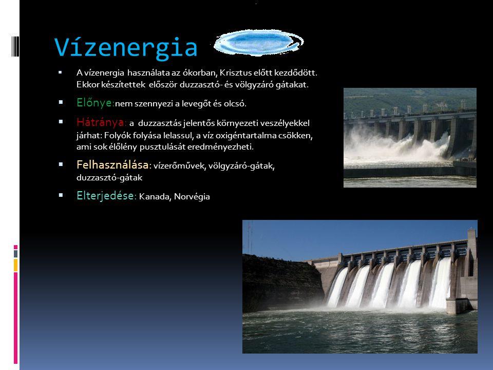 Vízenergia  A vízenergia használata az ókorban, Krisztus előtt kezdődött. Ekkor készítettek először duzzasztó- és völgyzáró gátakat.  Előnye: nem sz