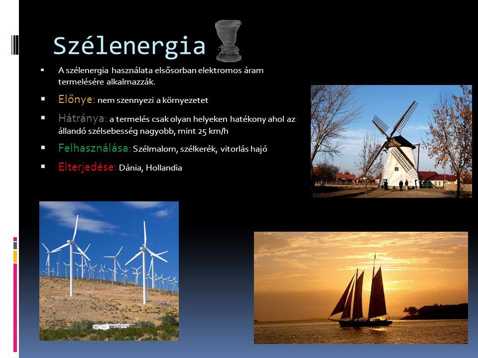 Szélenergia  A szélenergia használata elsősorban elektromos áram termelésére alkalmazzák.  Előnye: nem szennyezi a környezetet  Hátránya: a termelé