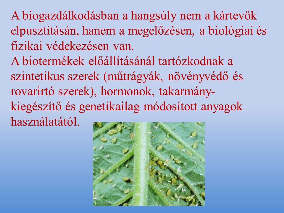 A biogazdálkodásban a hangsúly nem a kártevők elpusztításán, hanem a megelőzésen, a biológiai és fizikai védekezésen van.