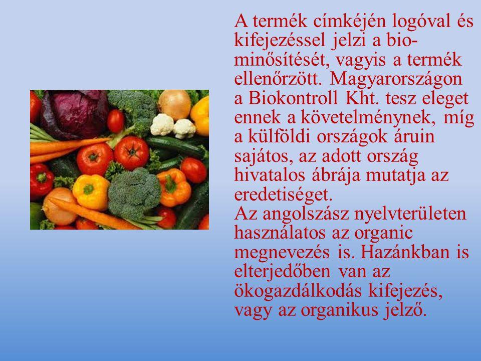 A termék címkéjén logóval és kifejezéssel jelzi a bio- minősítését, vagyis a termék ellenőrzött.