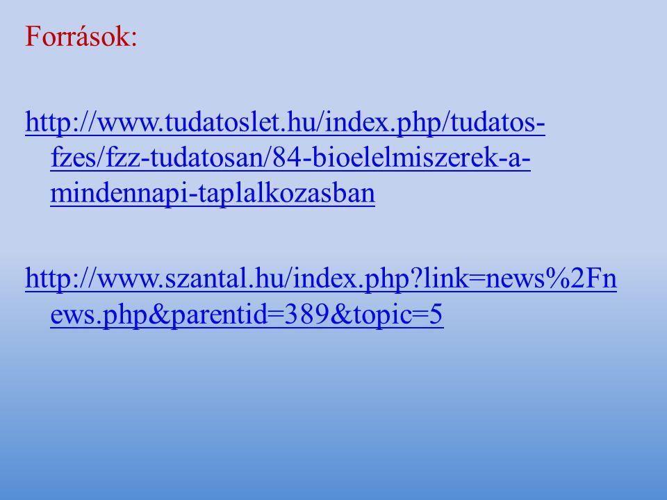 Források: http://www.tudatoslet.hu/index.php/tudatos- fzes/fzz-tudatosan/84-bioelelmiszerek-a- mindennapi-taplalkozasban http://www.szantal.hu/index.php link=news%2Fn ews.php&parentid=389&topic=5