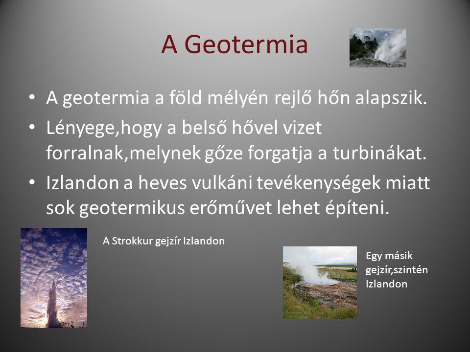 A Geotermia A geotermia a föld mélyén rejlő hőn alapszik.