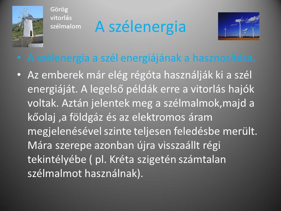 A szélenergia A szélenergia a szél energiájának a hasznosítása.