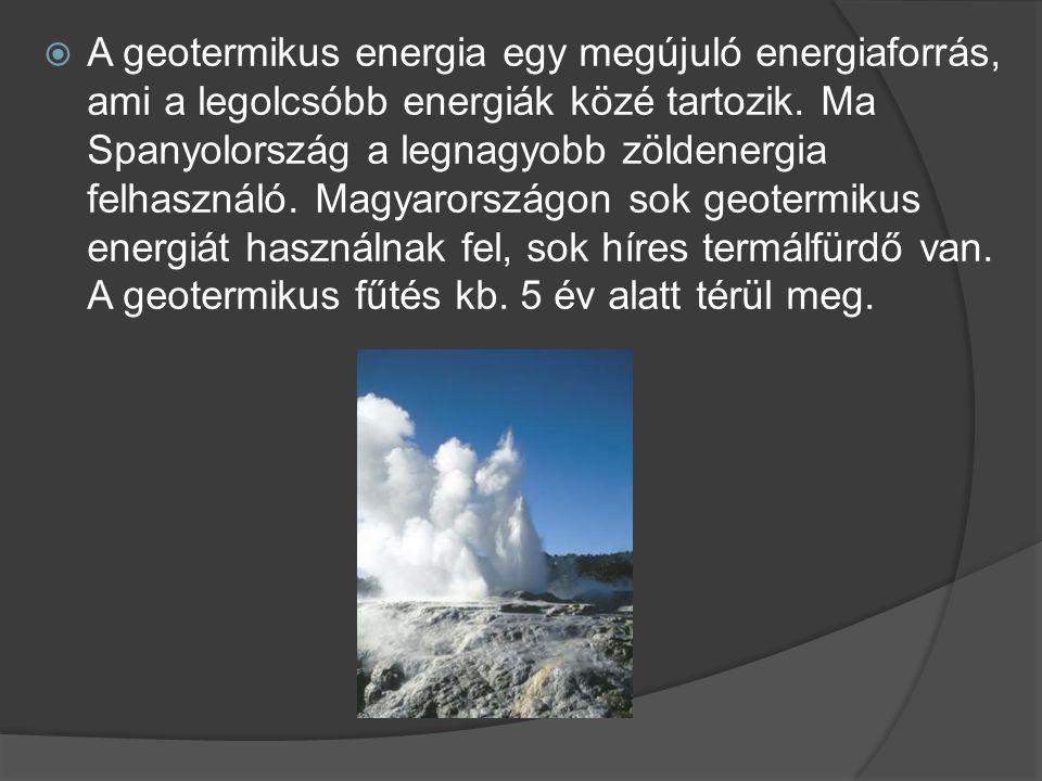  A geotermikus energia egy megújuló energiaforrás, ami a legolcsóbb energiák közé tartozik. Ma Spanyolország a legnagyobb zöldenergia felhasználó. Ma