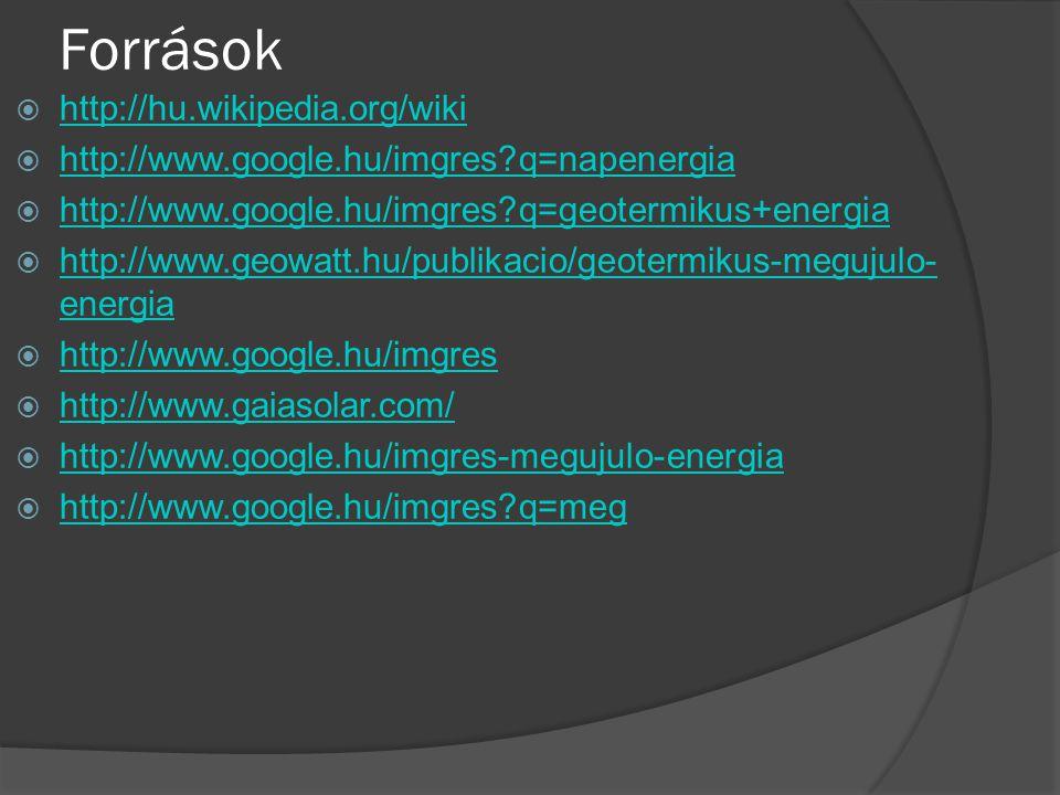 Források  http://hu.wikipedia.org/wiki http://hu.wikipedia.org/wiki  http://www.google.hu/imgres?q=napenergia http://www.google.hu/imgres?q=napenerg