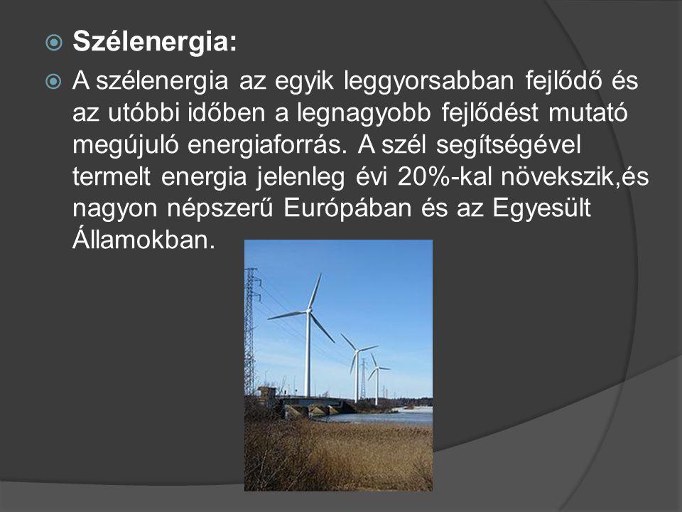  Vízenergia:  A vízi energia megújuló energia, nem szennyezi a környezetet és nem termel szén-dioxidot, sem más, üvegházhatást kiváltó gázt.