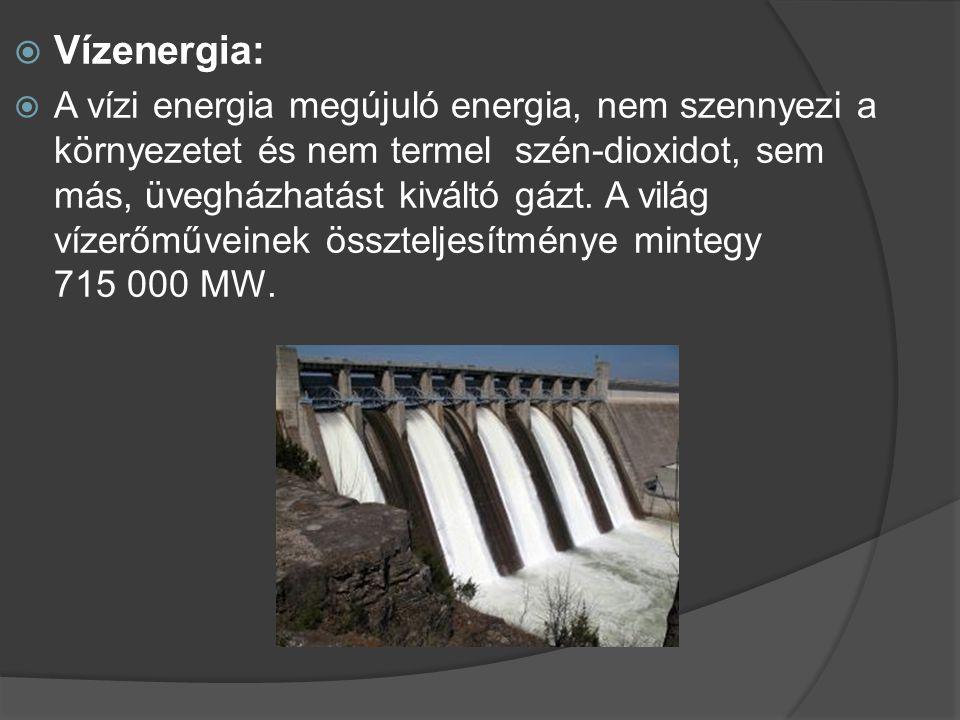  Vízenergia:  A vízi energia megújuló energia, nem szennyezi a környezetet és nem termel szén-dioxidot, sem más, üvegházhatást kiváltó gázt. A világ