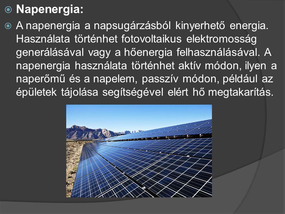  Napenergia:  A napenergia a napsugárzásból kinyerhető energia. Használata történhet fotovoltaikus elektromosság generálásával vagy a hőenergia felh