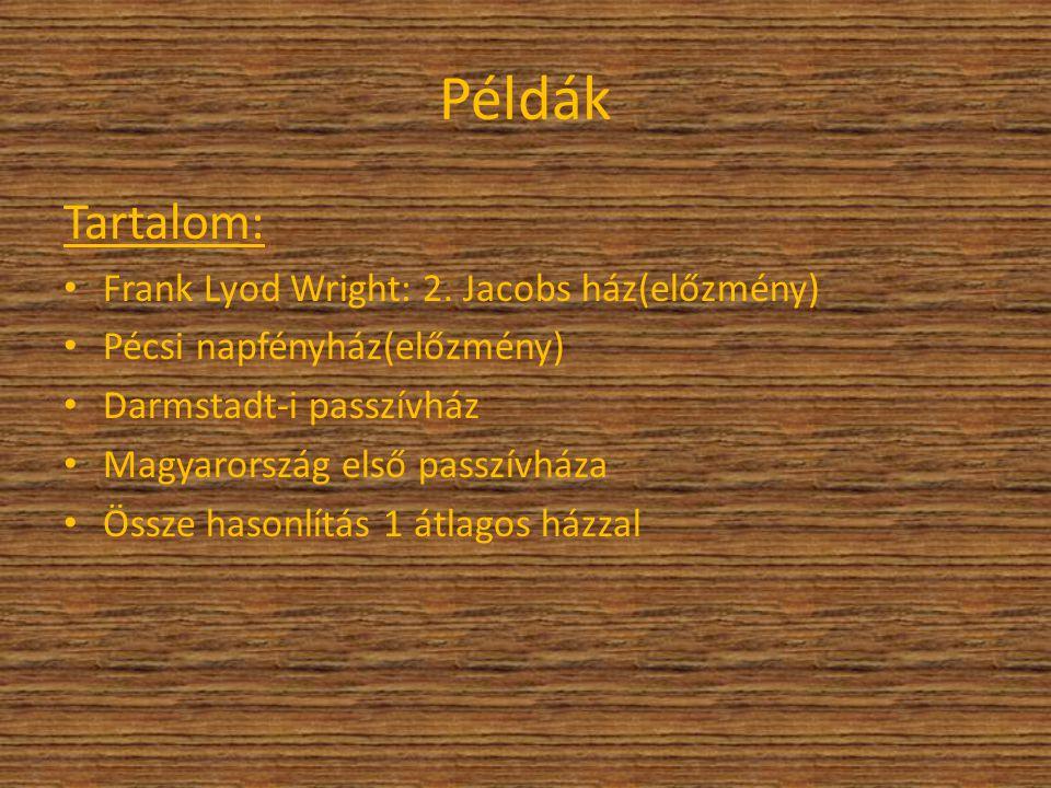Példák Tartalom: Frank Lyod Wright: 2. Jacobs ház(előzmény) Pécsi napfényház(előzmény) Darmstadt-i passzívház Magyarország első passzívháza Össze haso