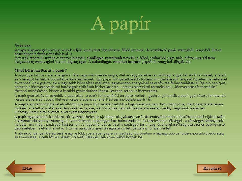 ElőzőKövetkező A papír Gyártása: A papír alapanyagát növényi rostok adják, amelyeket legtöbbször fából nyernek, de készíthető papír szalmából, rongybó