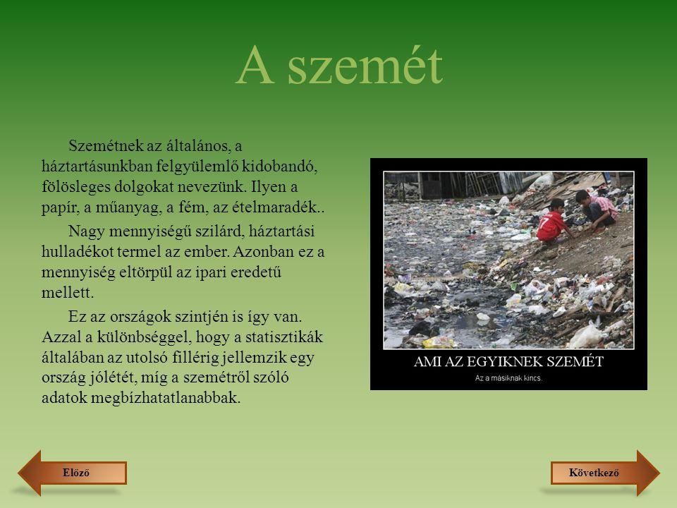 A szemét és a környezet A szemét, mint tudjuk káros lehet a környezetre.