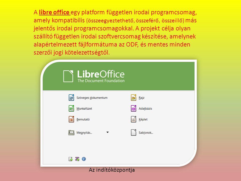 A libre office egy platform független irodai programcsomag, amely kompatibilis (összeegyeztethető, összeférő, összeillő) más jelentős irodai programcsomagokkal.