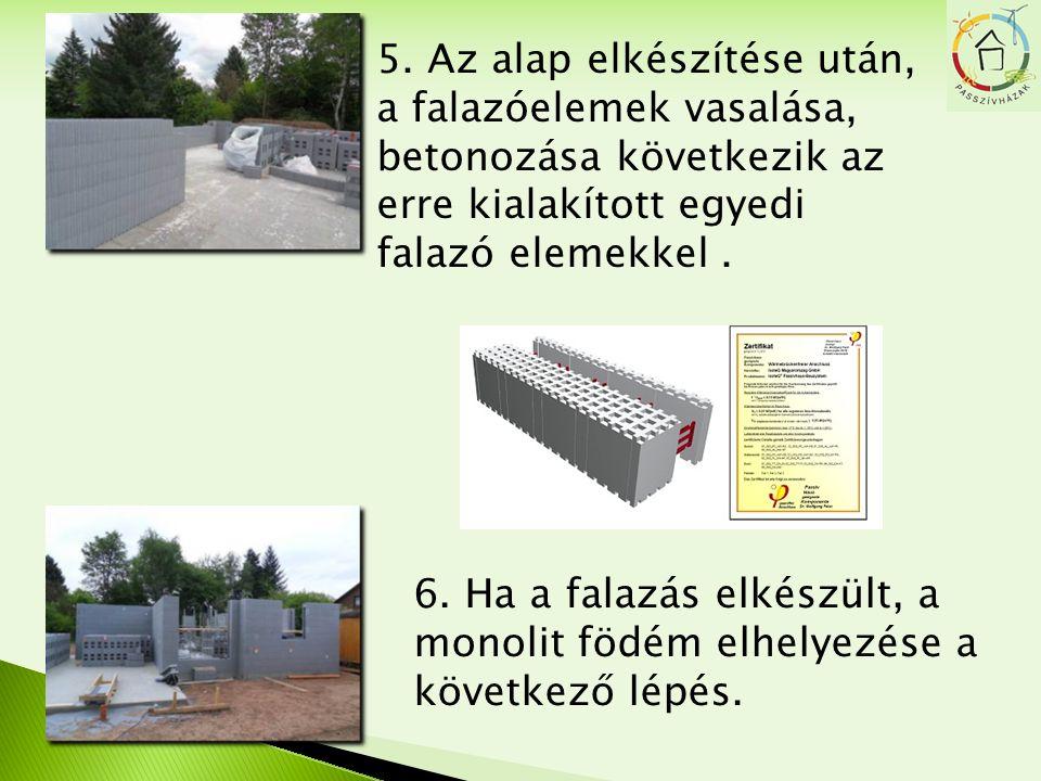 5. Az alap elkészítése után, a falazóelemek vasalása, betonozása következik az erre kialakított egyedi falazó elemekkel. 6. Ha a falazás elkészült, a
