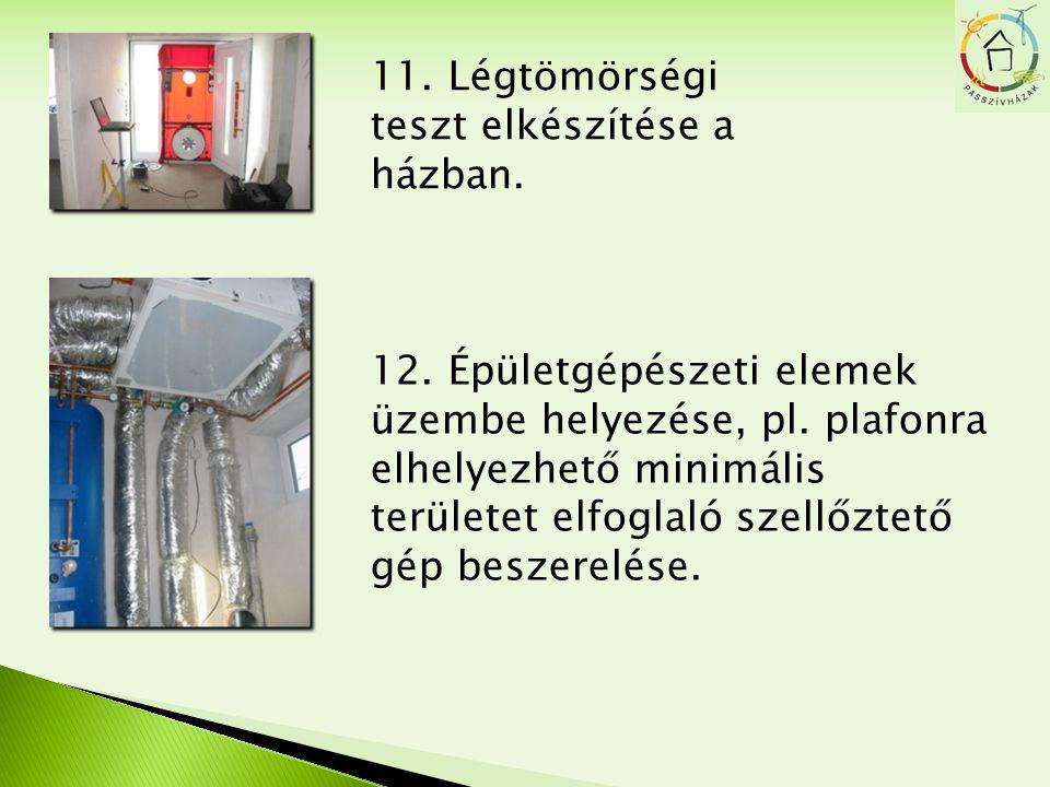 12. Épületgépészeti elemek üzembe helyezése, pl. plafonra elhelyezhető minimális területet elfoglaló szellőztető gép beszerelése. 11. Légtömörségi tes