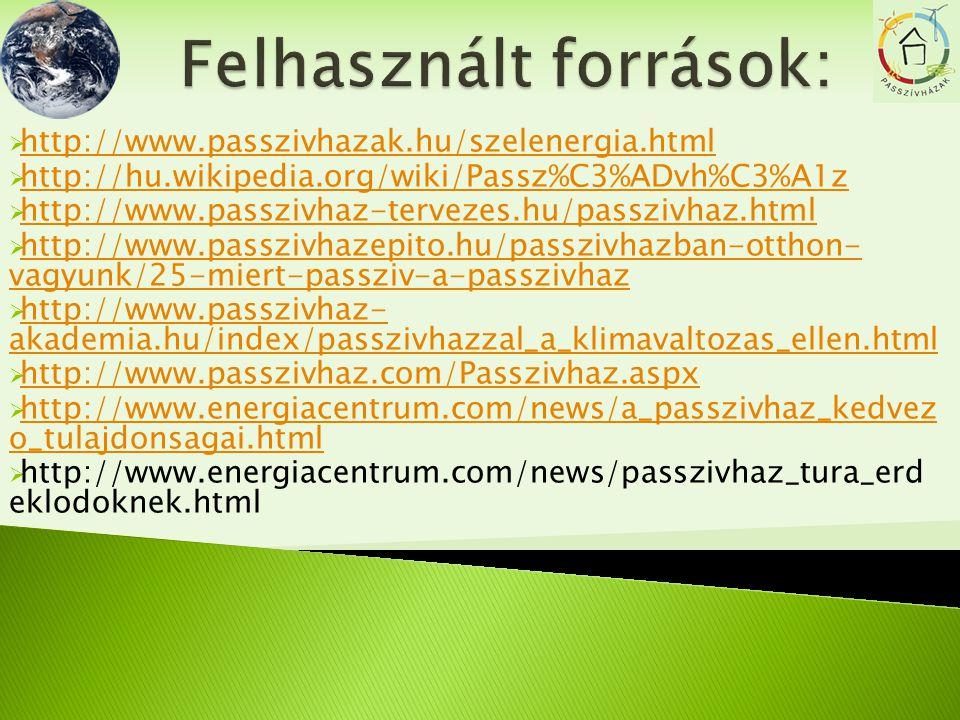  http://www.passzivhazak.hu/szelenergia.html http://www.passzivhazak.hu/szelenergia.html  http://hu.wikipedia.org/wiki/Passz%C3%ADvh%C3%A1z http://h
