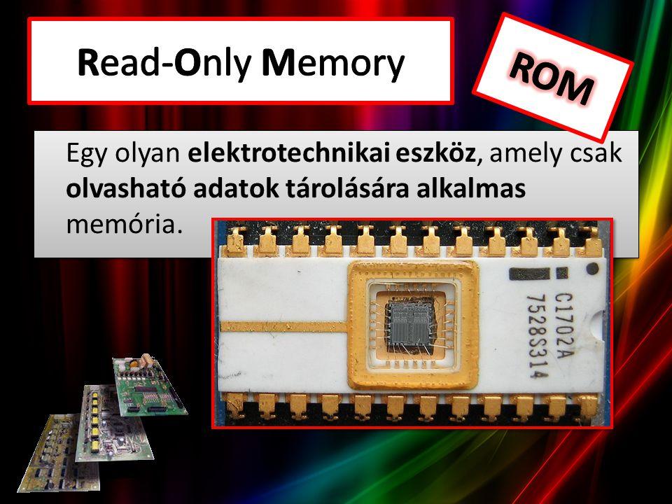 Egy olyan elektrotechnikai eszköz, amely csak olvasható adatok tárolására alkalmas memória.
