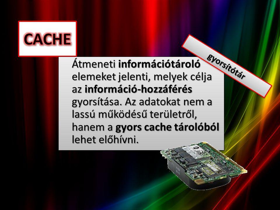 Átmeneti információtároló elemeket jelenti, melyek célja az információ-hozzáférés gyorsítása. Az adatokat nem a lassú működésű területről, hanem a gyo