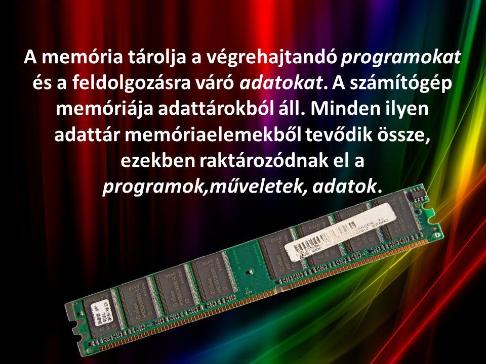 A memória tárolja a végrehajtandó programokat és a feldolgozásra váró adatokat. A számítógép memóriája adattárokból áll. Minden ilyen adattár memóriae