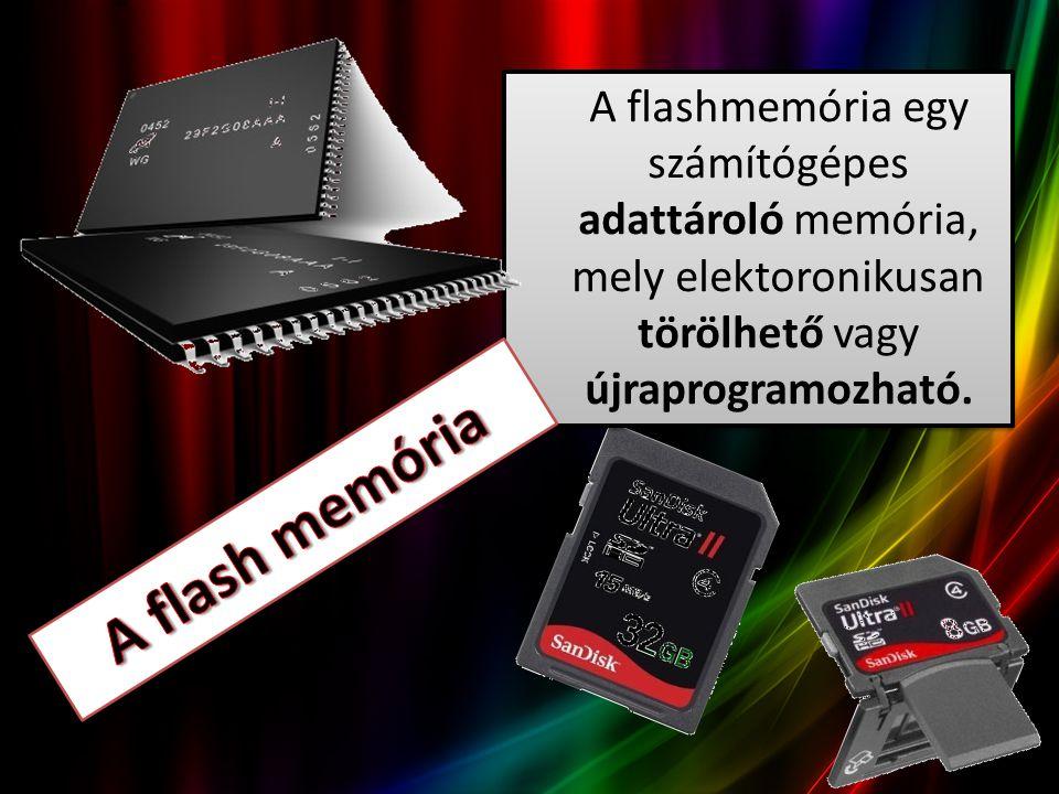 A flashmemória egy számítógépes adattároló memória, mely elektoronikusan törölhető vagy újraprogramozható.