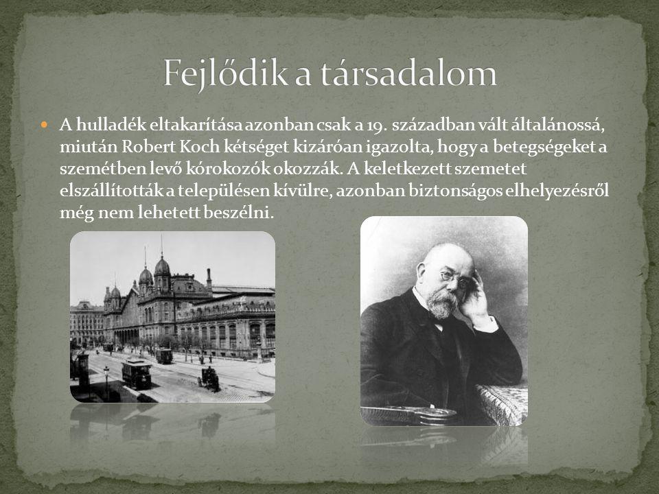 A hulladék eltakarítása azonban csak a 19. században vált általánossá, miután Robert Koch kétséget kizáróan igazolta, hogy a betegségeket a szemétben