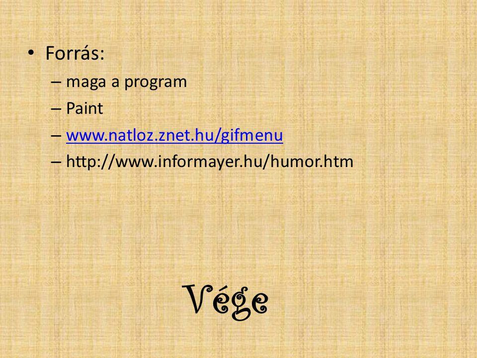 Vége Forrás: – maga a program – Paint – www.natloz.znet.hu/gifmenu www.natloz.znet.hu/gifmenu – http://www.informayer.hu/humor.htm