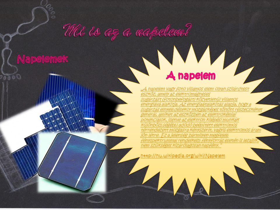 """""""A napelem vagy foto villamos elem olyan szilárdtest eszköz, amely az elektromágneses sugárzást (fotonbefogást) közvetlenül villamos energiává alakítja."""