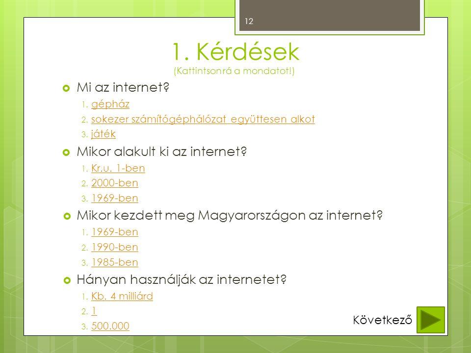 1. Kérdések (Kattintson rá a mondatot!)  Mi az internet? 1. gépház gépház 2. sokezer számítógéphálózat együttesen alkot sokezer számítógéphálózat egy