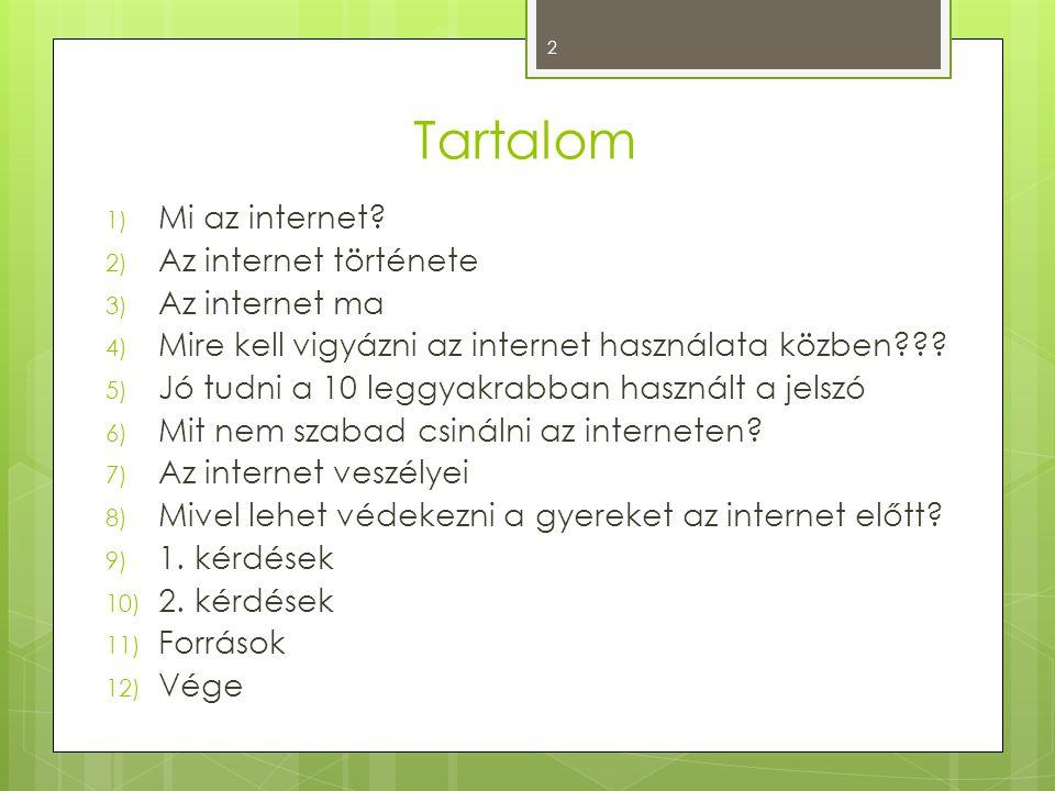 Tartalom 1) Mi az internet? 2) Az internet története 3) Az internet ma 4) Mire kell vigyázni az internet használata közben??? 5) Jó tudni a 10 leggyak