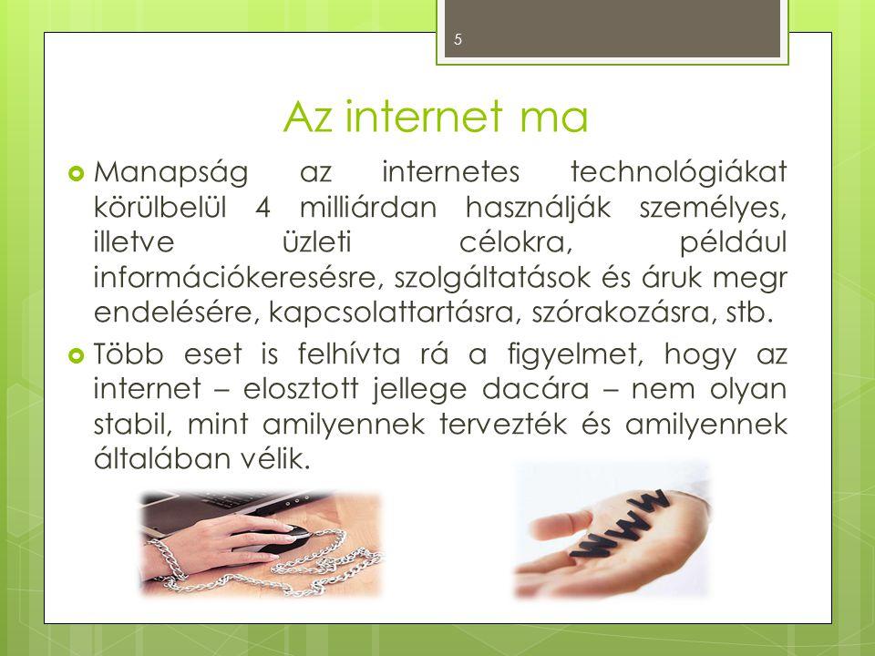 Az internet ma  Manapság az internetes technológiákat körülbelül 4 milliárdan használják személyes, illetve üzleti célokra, például információkeresés