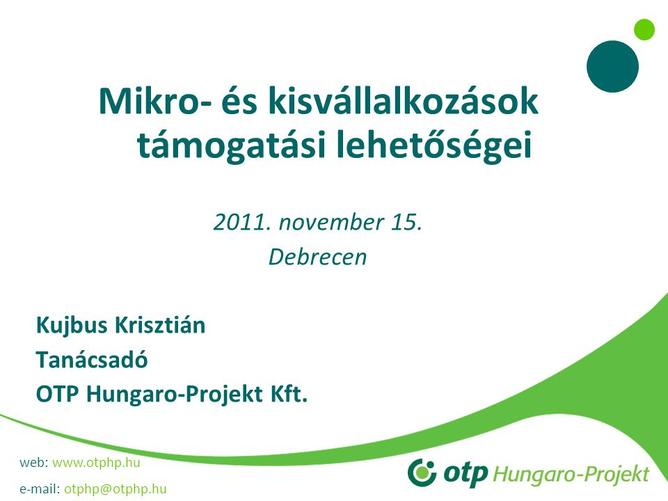 web: www.otphp.hu e-mail: otphp@otphp.hu Kombinált hitel garanciával eljárás GOP/KMOP pályázati céloknak megfelelő beruházások Komplex vállalati technológia-fejlesztés Logisztikai központok és szolgáltatások fejlesztése Forrásösszetétel: 25% saját erő 25% támogatás 50% bankhitel Bank a saját forráson felüli részt egy összegben megfinanszírozza.