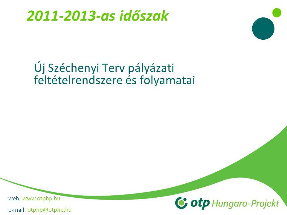 web: www.otphp.hu e-mail: otphp@otphp.hu 2011-2013-as időszak Új Széchenyi Terv pályázati feltételrendszere és folyamatai