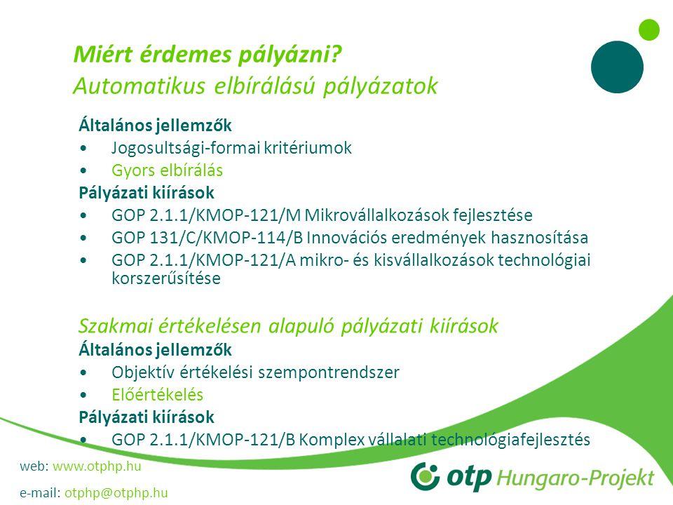 web: www.otphp.hu e-mail: otphp@otphp.hu Innovációs eredmények hasznosítása GOP-1.3.1/C Újszerű technológiák, szolgáltatások, eljárások alkalmazásának bevezetése a termelés/szolgáltatás folyamataiba, az elért innovációs eredmények iparjogvédelme.