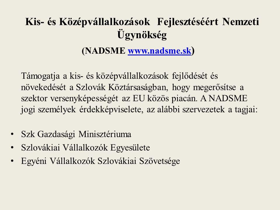 Kis- és Középvállalkozások Fejlesztéséért Nemzeti Ügynökség (NADSME www.nadsme.sk )www.nadsme.sk Támogatja a kis- és középvállalkozások fejlődését és növekedését a Szlovák Köztársaságban, hogy megerősítse a szektor versenyképességét az EU közös piacán.
