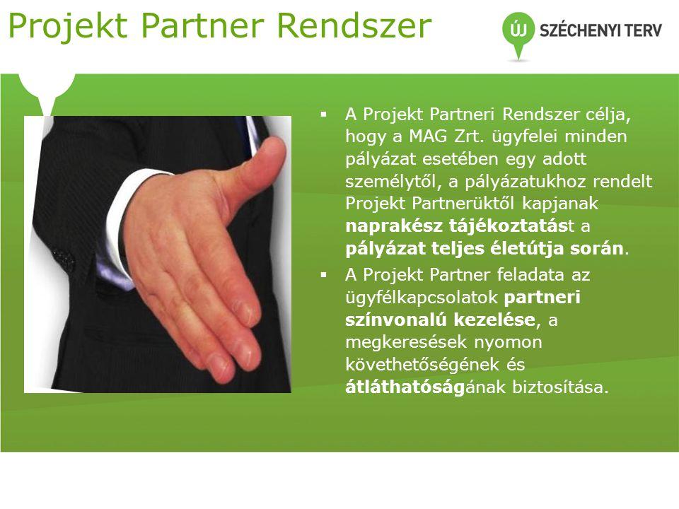 Projekt Partner Rendszer  A Projekt Partneri Rendszer célja, hogy a MAG Zrt. ügyfelei minden pályázat esetében egy adott személytől, a pályázatukhoz