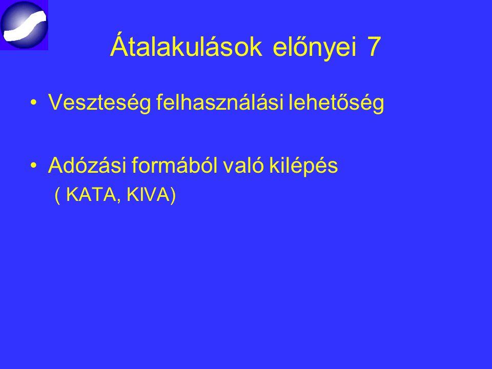 Átalakulások előnyei 7 Veszteség felhasználási lehetőség Adózási formából való kilépés ( KATA, KIVA)