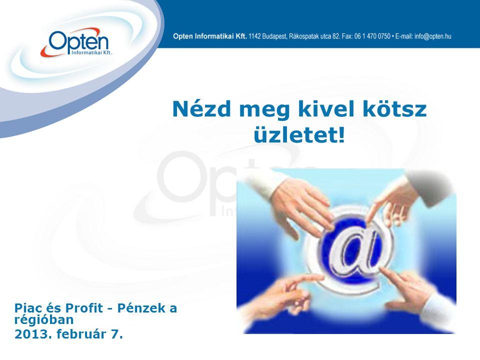 Piac és Profit - Pénzek a régióban 2013. február 7. Nézd meg kivel kötsz üzletet!