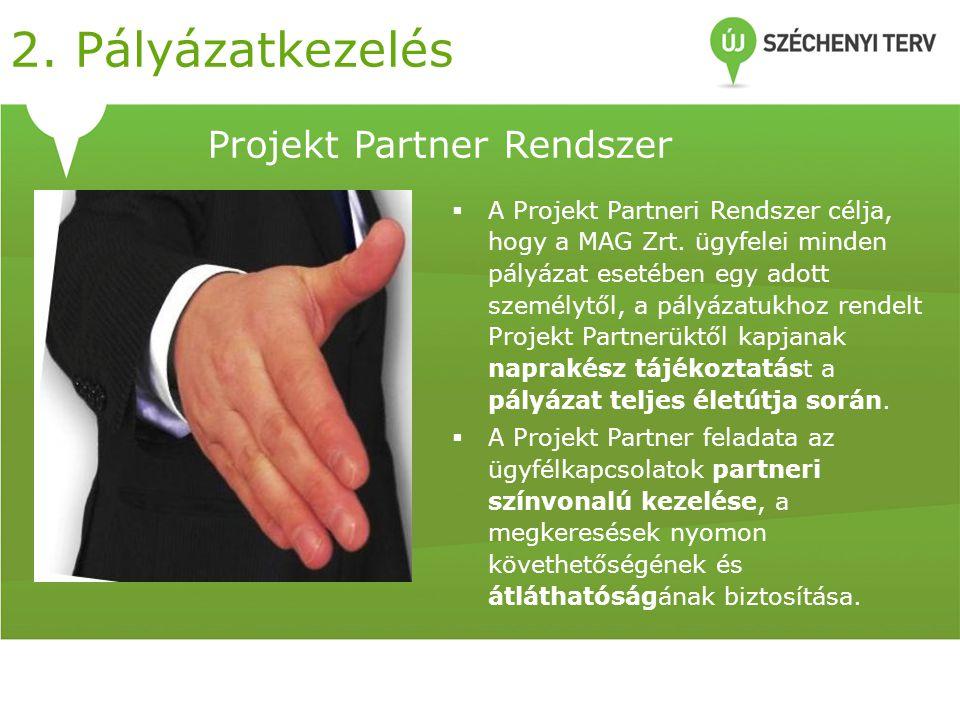 Projekt Partner Rendszer  A Projekt Partneri Rendszer célja, hogy a MAG Zrt.